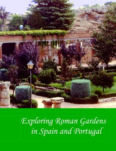 Exploring Roman Gardens in Spain and Portugal