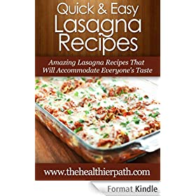 Lasagna Recipes: Amazing Lasagna Recipes That Will Accommodate Everyone's Taste (Quick & Easy Recipes) (English Edition)