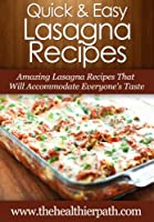 Lasagna Recipes: Amazing Lasagna Recipes That Will Accommodate Everyone's Taste (Quick & Easy Recipes) (English Edition)