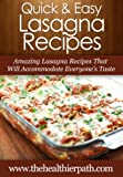 Lasagna Recipes: Amazing Lasagna Recipes That Will Accommodate Everyones Taste (Quick & Easy Recipes)