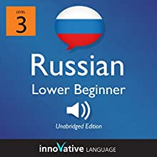Learn Russian - Level 3 Lower Beginner Russian, Volume 1: Lessons 1-25  by Innovative Language Learning Narrated by uncredited