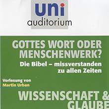 Gottes Wort oder Menschenwerk? (Uni Auditorium). Die Bibel - missverstanden zu allen Zeiten Hörbuch von Martin Urban Gesprochen von: Martin Urban