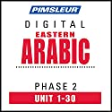 Arabic (East) Phase 2, Units 1-30: Learn to Speak and Understand Eastern Arabic with Pimsleur Language Programs Speech by  Pimsleur Narrated by  Pimsleur