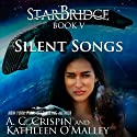 Silent Songs: StarBridge, Book 5 Audiobook by A. C. Crispin, Kathleen O'Malley Narrated by Romy Nordlinger