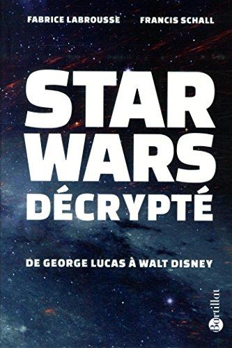 Star Wars décrypté - De Georges Lucas à Walt Disney