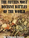 The Fifteen Decisive Battles of The World From Marathon to Waterloo [Illustrated]