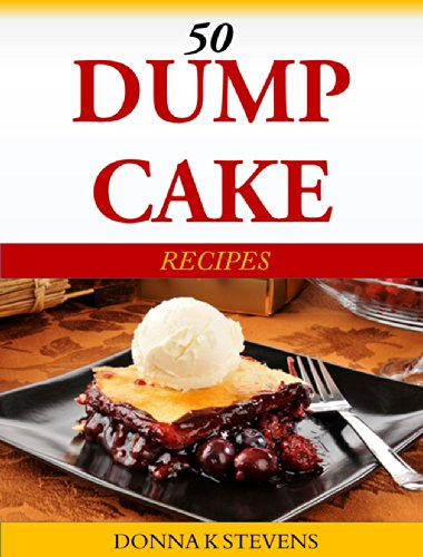 50 Dump Cake Recipes by Donna K Stevens