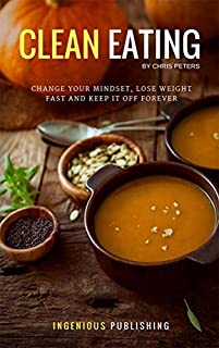 Clean Eating: Change Your Mindset, Lose Weight Fast And Keep It Off Forever by Chris Peters ebook deal
