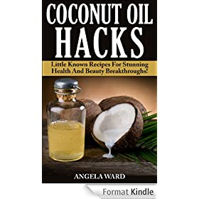 Coconut Oil Hacks : Little Known Recipes For Stunning Health And Beauty Breakthroughs! (English Edition)