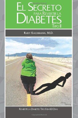 El Secreto Para Revertir La Diabetes Tipo Ii: Revierta La Diabetes Tipo Ii En 60 Días (Spanish Edition)