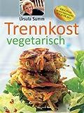Trennkost vegetarisch (German Edition)