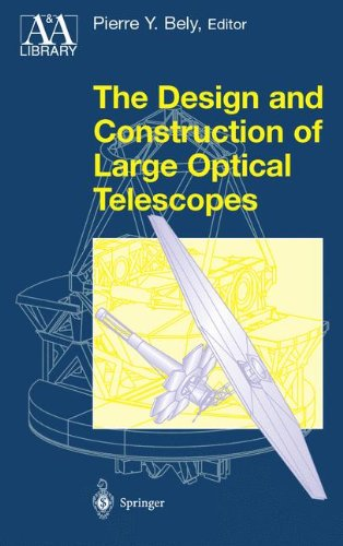 The Design and Construction of Large Optical Telescopes (Astronomy and Astrophysics Library)