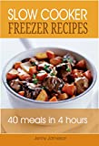 Slow Cooker Freezer Recipes: 40 Meals in 4 Hours (Freezer Meals For The Family Book 1)