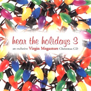 Hear the Holidays 3: An Exclusive Virgin Megastore Christmas CD