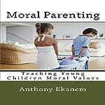 Moral Parenting: Teaching Young Children Moral Values | Anthony Ekanem