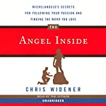The Angel Inside: Michelangelo's Secrets for Following Your Passion and Finding Work You Love | Chris Widener