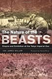 """Ian Jared Miller, """"The Nature of the Beasts: Empire and Exhibition at the Tokyo Imperial Zoo"""" (University of California Press, 2013)"""