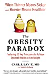 Carl J. Lavie The Obesity Paradox: When Thinner Means Sicker and Heavier Means Healthier