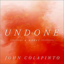 Undone: A Novel Audiobook by John Colapinto Narrated by Will Damron