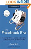 The Facebook Era: Tapping Online Social Networks to Market, Sell, and Innovate (2nd Edition)