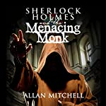 Sherlock Holmes and the Menacing Monk | Allan Mitchell
