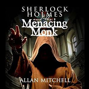 Sherlock Holmes and the Menacing Monk Hörbuch von Allan Mitchell Gesprochen von: Steve White