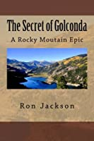 The Secret of Golconda: A Rocky Moutain Epic