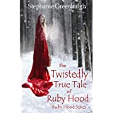 The Twistedly True Tale of Ruby Hood (Ruby Hood Series)