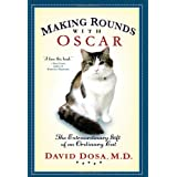 Making Rounds with Oscar: The Extraordinary Gift of an Ordinary Cat ~ David Dosa
