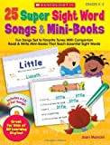 Joan Mancini 25 Super Sight Word Songs & Mini-Books, Grades K-2: Fun Songs Set to Favorite Tunes with Companion Read & Write Mini-Books That Teach Essential Sight