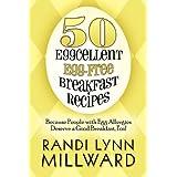50 Eggcellent Egg-Free Breakfast Recipes: Because People with Egg Allergies Deserve a Good Breakfast, Too! ~ Randi Lynn Millward