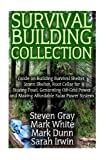 img - for Survival Building Collection: Guide on Building Survival Shelter, Storm Shelter, Root Cellar for Storing Food, Generating Off-Grid Power and Making Affordable Solar Power System: (Survival Guide) book / textbook / text book