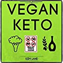 Vegan Keto: The Vegan Ketogenic Diet for Rapid Fat Loss Hörbuch von Siim Land Gesprochen von: Siim Land