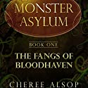 The Fangs of Bloodhaven: The Monster Asylum Series Book 1 Audiobook by Cheree Alsop Narrated by Mark Schroeder