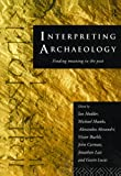 img - for Interpreting Archaeology: Finding Meaning in the Past book / textbook / text book