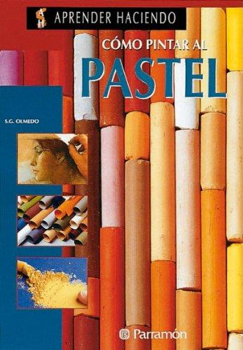 Como Pintar Al Pastel (Spanish Edition)