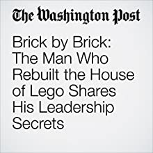 Brick by Brick: The Man Who Rebuilt the House of Lego Shares His Leadership Secrets Other by Jena McGregor Narrated by Sam Scholl