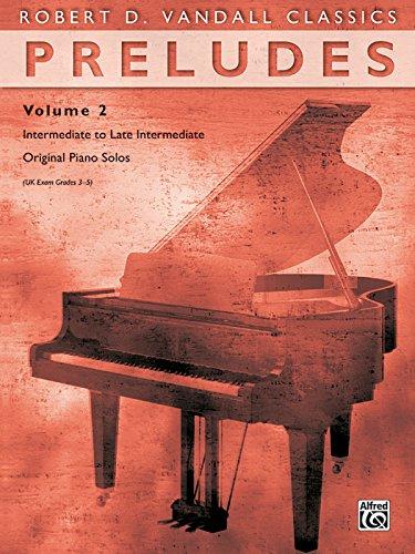 Preludes, Vol 2: Intermediate to Late Intermediate Original Piano Solos (Robert D. Vandall Classics)