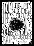 Hello Cruel World: 101 Alternatives to Suicide for Teens, Freaks and Other Outlaws (1583227202) by Kate Bornstein