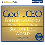God Is My CEO: Following God's Principles in a Bottom-Line World | Larry Julian