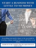 img - for Start a business with little to no money, Everything you need to know to be successful in creating a money making business with little to no money (start ... business, business plan, business strategy,) book / textbook / text book