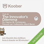 Résumé : The Innovator's Dilemma de Clayton M. Christensen | Guillemette Allard-Bares