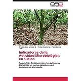 Indicadores de La Actividad Microbiol Gica En Suelos: Parámetros fisicoquímicos, bioquímicos y biológicos en suelos...