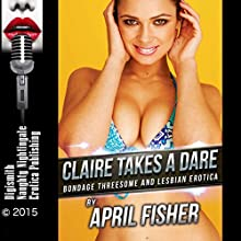 Claire Takes a Dare: Bondage Threesome and Lesbian Erotica (       UNABRIDGED) by April Fisher Narrated by Stormy Monroe
