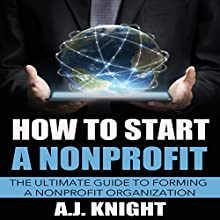 How to Start a Nonprofit: The Ultimate Guide to Forming a Nonprofit Organization Audiobook by A.J. Knight Narrated by Elisa Berkeley