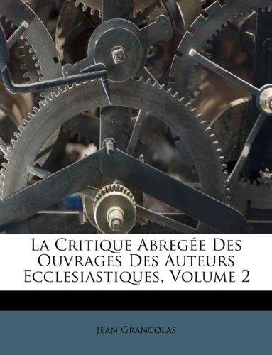 La Critique Abregée Des Ouvrages Des Auteurs Ecclesiastiques, Volume 2