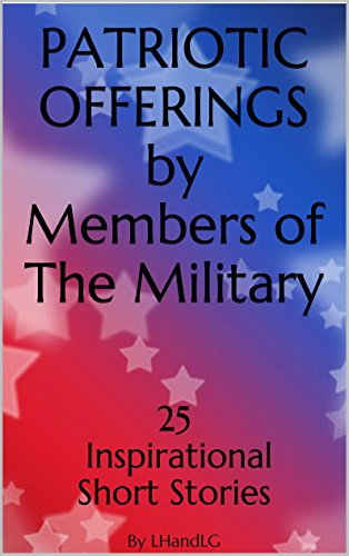 Patriotic Offerings by Members of The Military: 25 Inspirational Short Stories