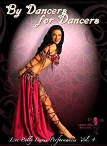 By Dancers For Dancers Vol 4: Belly Dance Performances