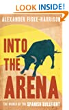 Into The Arena: The World of the Spanish Bullfight