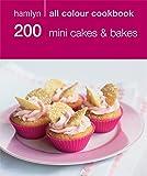 200 Mini Cakes & Bakes: Hamlyn All Colour Cookbook